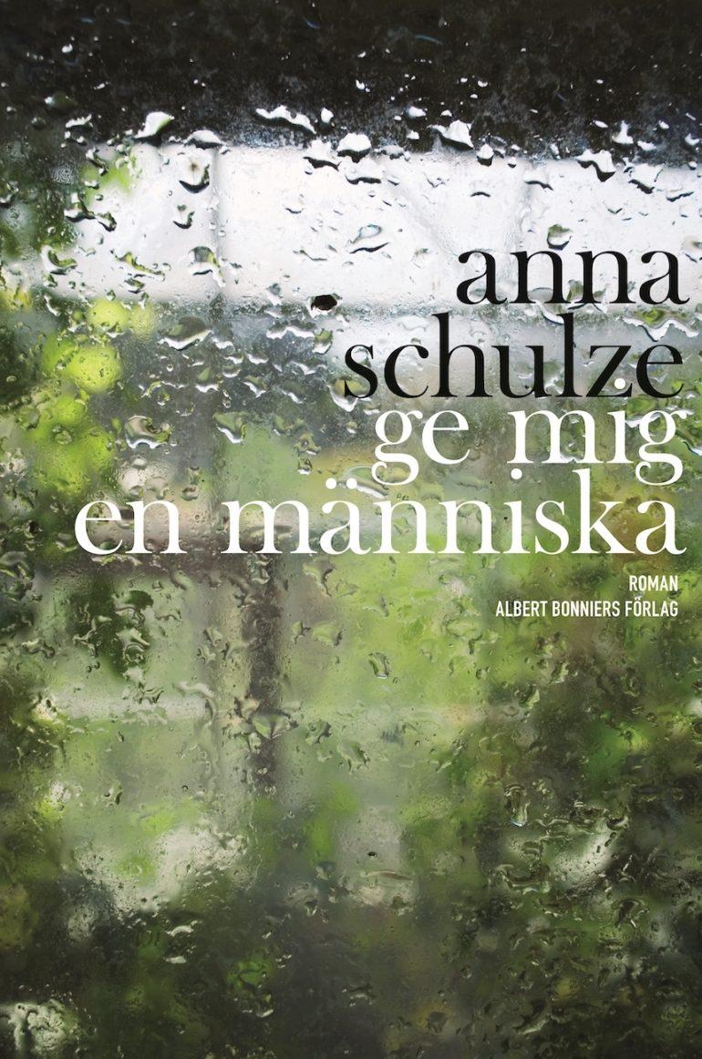 Ge mig en människa av Anna Schulze